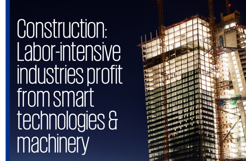 Construction: Labor-intensive industries profit from smart technologies and machinery